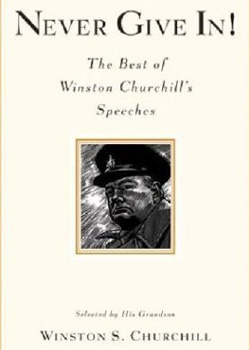 Never Give In! The Best of Winston Churchill's Speeches